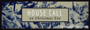 """The Christmas Eve House Call"", as told by a family physician"