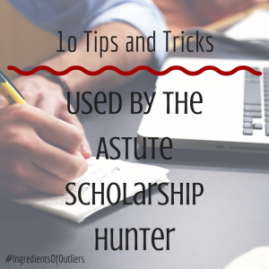 10 Tips and Tricks Used by the Astute Scholarship Hunter