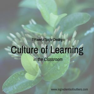 7 Powerful Tips for Creating a Culture of Learning in the Classroom