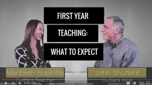 John Shufeldt Interviews Outlier Maribeth Sublette on the First Year Teaching: What to Expect the First Year